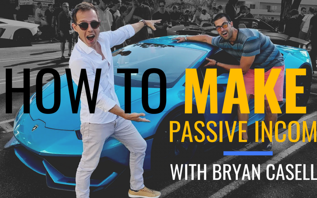 How To Make Passive Income Online with Bryan Casella